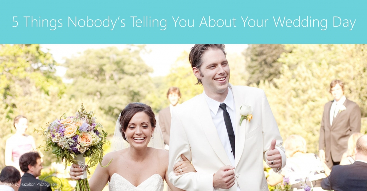 5 Things Nobody's Telling You About Your Wedding Day