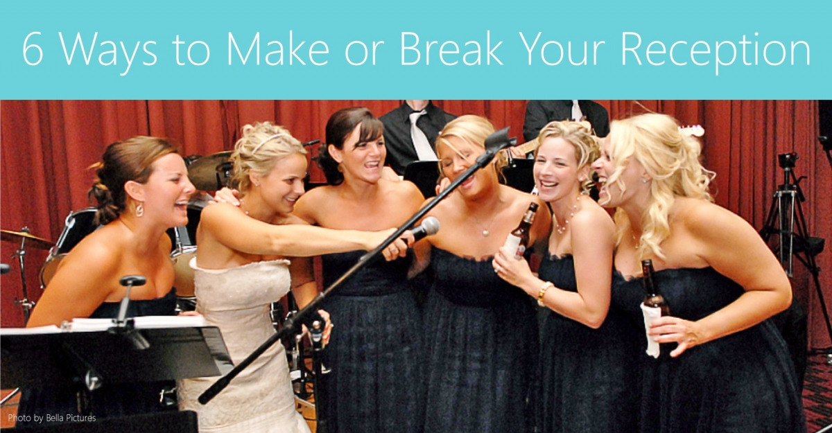 6 Ways To Make Or Break Your Wedding Reception