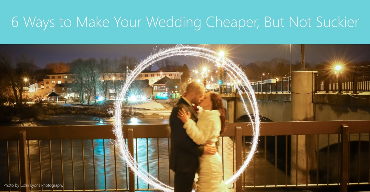 6 Ways to Make Your Wedding Cheaper, But Not Suckier